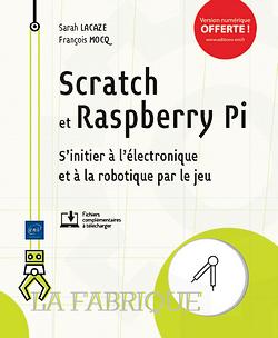 Scratch et le Raspberry Pi - S'initier à l'électronique et à la robotique par le jeu